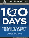 100 Days (eBook): The rush to judgement that killed Nortel