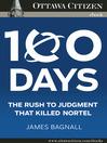 100 Days (eBook): The rush to judgement that killed Nortel