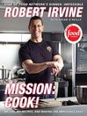 Mission: Cook! (eBook): My Life, My Recipes, and Making the Impossible Easy