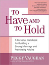 To Have and to Hold (eBook): A Personal Handbook for Building a Strong Marriage and Preventing Affairs