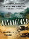 Jungleland (eBook): A Mysterious Lost City, a WWII Spy, and a True Story of Deadly Adventure