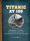 Titanic at 100 (eBook): Newspaper Coverage, Survivor Accounts, and Commemorative Tributes from 1912