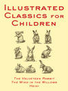 Illustrated Classics for Children (eBook): The Velveteen Rabbit, The Wind in the Willows