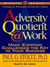 The Adversity Quotient @ Work (MP3): Make Everyday Challenges the Key to Your Success--Putting the Principles of AQ Into Action
