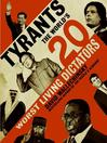 Tyrants (eBook): The World's 20 Worst Living Dictators