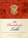 The President's Table (eBook): Two Hundred Years of Dining and Diplomacy