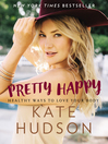 Pretty happy [electronic book] : healthy ways to love your body