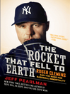 The Rocket That Fell to Earth (eBook): Roger Clemens and the Rage for Baseball Immortality