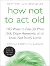 How Not to Act Old (eBook): 185 Ways to Pass for Phat, Sick, Hot, Dope, Awesome, or at Least Not Totally Lame