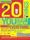 Discover's 20 Things You Didn't Know About Everything (eBook): Duct Tape, Airport Security, Your Body, Sex in Space...and More!