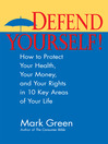 Defend Yourself! (eBook): How to Protect Your Health, Your Money, And Your Rights in 10 Key Areas of Your Life