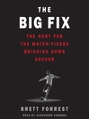 The Big Fix (MP3): The Hunt for the Match-Fixers Bringing Down Soccer