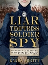 Liar, Temptress, Soldier, Spy (MP3): Four Women Undercover in the Civil War