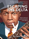 Escaping the Delta (eBook): Robert Johnson and the Invention of the Blues