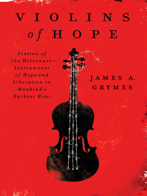 Violins of Hope (eBook): Violins of the Holocaust-Instruments of Hope and Liberation in Mankind's Darkest Hour