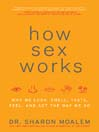 How Sex Works (eBook): Why We Look, Smell, Taste, Feel, and Act the Way We Do