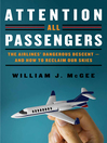 Attention All Passengers (eBook): The Airlines' Dangerous Descent—and How to Reclaim Our Skies