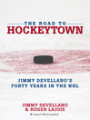 The Road to HockeyTown (eBook): Jimmy Devellano's Forty Years in the NHL