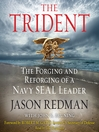 The Trident (MP3): The Forging and Reforging of a Navy SEAL Leader