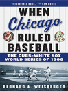 When Chicago Ruled Baseball (eBook): The Cubs-White Sox World Series of 1906