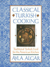 Classical Turkish Cooking (eBook): Traditional Turkish Food for the America