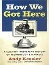 How We Got Here (eBook): A Slightly Irreverent History of Technology and Markets