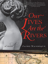 Our Lives Are the Rivers (eBook): A Novel