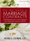 Do We Need a Marriage Contract? (eBook): : Understanding How a Legal Agreement Can Strengthen Your Life Together