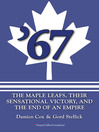 67 (eBook): The Maple Leafs, Their Sensational Victory, and the End of an Empire