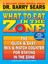 What to Eat in the Zone (eBook): The Quick & Easy, Mix & Match Counter for Staying in the Zone