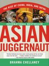 Asian Juggernaut (eBook): The Rise of China, India, and Japan