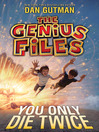 You Only Die Twice (eBook): The Genius Files Series, Book 3