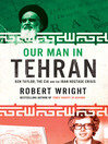 Our Man in Tehran (eBook): Ken Taylor, the CIA and the Iran Hostage Crisis