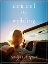 Cancel the Wedding (MP3): A Novel