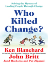 Who Killed Change? (eBook): Solving the Mystery of Leading People Through Change