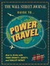 The Wall Street Journal Guide to Power Travel (eBook): How to Arrive with Your Dignity, Sanity, and Wallet Intact