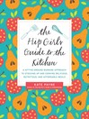 The Hip Girl's Guide to the Kitchen (eBook): A Hit-the-Ground Running Approach to Stocking Up and Cooking Delicious, Nutritious, and Affordable Meals