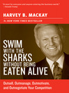 Swim with the Sharks Without Being Eaten (eBook): Outsell, Outmanage, Outmotivate, and Outnegotiate Your Competition