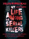 My Life Among the Serial Killers (MP3): Inside the Minds of the World's Most Notorious Murderers