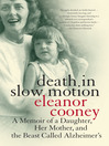 Death in Slow Motion (eBook): A Memoir of a Daughter, Her Mother, and the Beast Called Alzheimer's