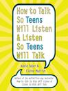 How to Talk So Teens Will Listen and Listen So Teens Will Talk (MP3)