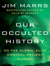 Our Occulted History (eBook): Do the Global Elite Conceal Ancient Aliens?