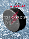 Stellicktricity (eBook): Stories, Highlights, and Other Hockey Juice from a Life Plugged into the Game