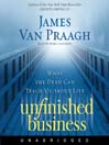 Unfinished Business (MP3): What the Dead Can Teach Us About Life