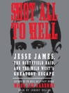 Shot All to Hell (MP3): Jesse James, the Northfield Raid, and the Wild West's Greatest Escape