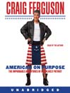 American on Purpose (MP3): The Improbable Adventures of an Unlikely Patriot