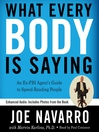 What Every BODY is Saying (MP3): An Ex-FBI Agent's Guide to Speed-Reading People