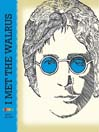 I Met the Walrus (eBook): How One Day with John Lennon Changed My Life Forever