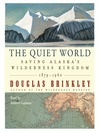 The Quiet World (MP3): Saving Alaska's Wilderness Kingdom, 1910-1960