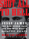 Shot All to Hell (eBook): Jesse James, the Northfield Raid, and the Wild West's Greatest Escape